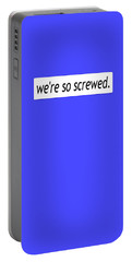 We're So Screwed Portable Battery Charger by Susan Maxwell Schmidt