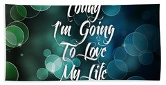 Today I'm Going To Love My Life Beach Towel by Marvin Blaine