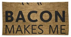 Bacon Makes Me Happy Beach Towel by Nancy Ingersoll