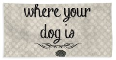 Home Is Where Your Dog Is-jp3039 Beach Sheet by Jean Plout