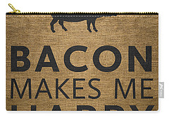 Bacon Makes Me Happy Carry-all Pouch by Nancy Ingersoll
