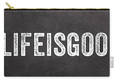 Life Is Good Carry-all Pouch by Linda Woods