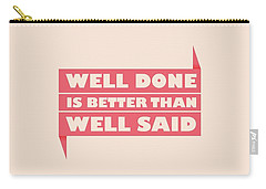Well Done Is Better Than Well Said -  Benjamin Franklin Inspirational Quotes Poster Carry-all Pouch by Lab No 4 - The Quotography Department