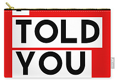 I Told You So Carry-all Pouch by Linda Woods