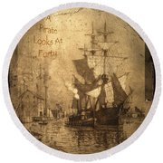 A Pirate Looks At Forty Round Beach Towel by John Stephens