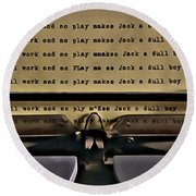 All Work And No Play Makes Jack A Dull Boy Round Beach Towel by Florian Rodarte