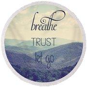 Breathe Trust Let Go Round Beach Towel by Kim Hojnacki