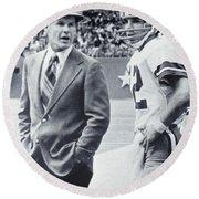 Dallas Cowboys Coach Tom Landry And Quarterback #12 Roger Staubach Round Beach Towel by Donna Wilson