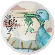 Do Not Ever Give Up Round Beach Towel by Joey Nash