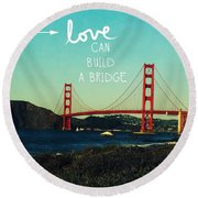 Love Can Build A Bridge- Inspirational Art Round Beach Towel by Linda Woods