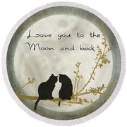 Love You To The Moon And Back Round Beach Towel by Linda Lees