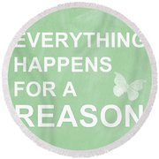 Everything For A Reason Round Beach Towel by Linda Woods