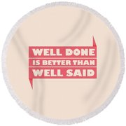 Well Done Is Better Than Well Said -  Benjamin Franklin Inspirational Quotes Poster Round Beach Towel by Lab No 4 - The Quotography Department