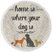 Home Is Where Your Dog Is-jp3039 Round Beach Towel by Jean Plout