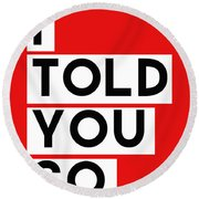 I Told You So Round Beach Towel by Linda Woods