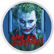 Joker - Why So Serioius? Round Beach Towel by Bill Pruitt