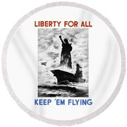 Liberty For All -- Keep 'em Flying  Round Beach Towel by War Is Hell Store