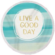 Live A Good Day- Art By Linda Woods Round Beach Towel by Linda Woods