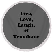 Live Love Laugh And Trombone 5606.02 Round Beach Towel by M K  Miller
