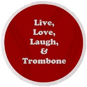 Live Love Laugh And Trombone 5607.02 Round Beach Towel by M K  Miller