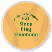 Trombone Eat Sleep Play Trombone 5517.02 Round Beach Towel by M K  Miller