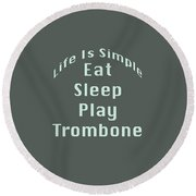 Trombone Eat Sleep Play Trombone 5518.02 Round Beach Towel by M K  Miller