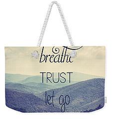 Breathe Trust Let Go Weekender Tote Bag by Kim Hojnacki