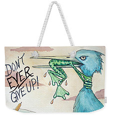 Do Not Ever Give Up Weekender Tote Bag by Joey Nash