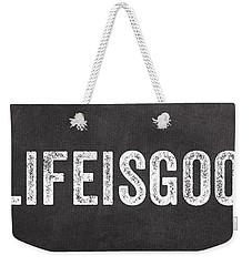 Life Is Good Weekender Tote Bag by Linda Woods