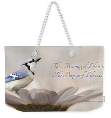 The Meaning Of Life Weekender Tote Bag by Lori Deiter