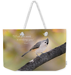 What You Seek Weekender Tote Bag by Bill Wakeley