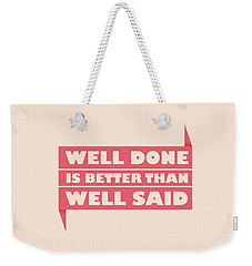 Well Done Is Better Than Well Said -  Benjamin Franklin Inspirational Quotes Poster Weekender Tote Bag by Lab No 4 - The Quotography Department