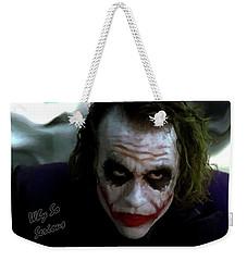 Heath Ledger Joker Why So Serious Weekender Tote Bag by David Dehner