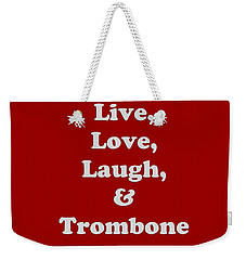 Live Love Laugh And Trombone 5607.02 Weekender Tote Bag by M K  Miller