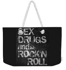 Sex Drugs And Rock N Roll Weekender Tote Bag by Taylan Apukovska