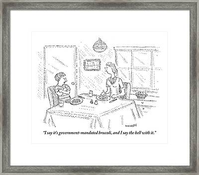 I Say It's Government Mandated Broccoli Framed Print by Robert Mankoff
