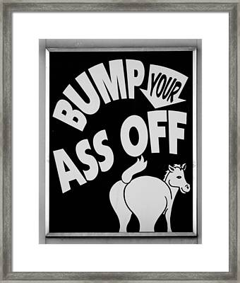 Bump Your Ass Off In Black And White Framed Print by Rob Hans