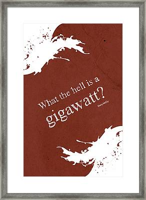 What The Hell Is A Gigawatt  Back To The Future Quote Framed Print by Pablo Franchi