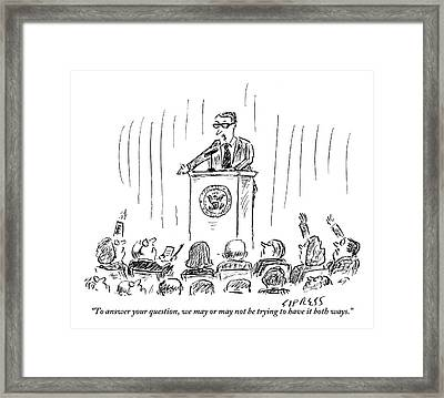 A Politician Gives An Elusive Speech On Having Framed Print by David Sipress
