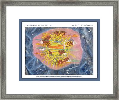 A Thought In The Mind Of God Framed Print by Kevin Montague
