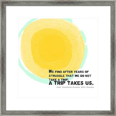 A Trip Takes Us- Steinbeck Quote Art Framed Print by Linda Woods