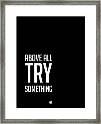 Above All Try Something Poster 2 Framed Print by Naxart Studio