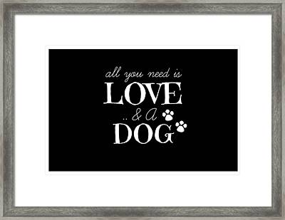 All You Need Is Love And A Dog Framed Print by Chastity Hoff