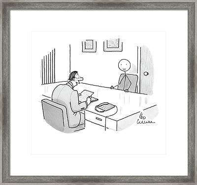 An Employer Interviews A Stick Figure Framed Print by Leo Cullum