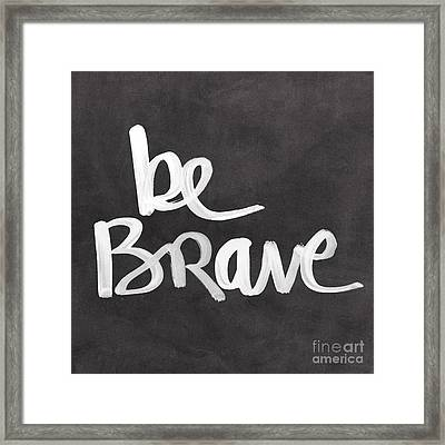 Be Brave Framed Print by Linda Woods