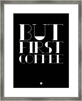 But First Coffee Poster 1 Framed Print by Naxart Studio