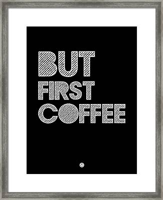 But First Coffee Poster 2 Framed Print by Naxart Studio