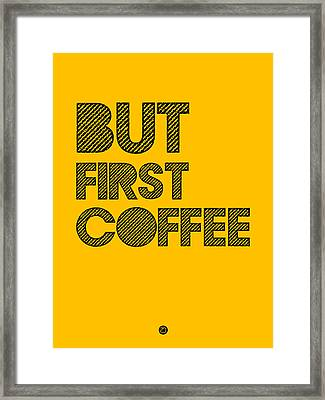 But First Coffee Poster Yellow Framed Print by Naxart Studio