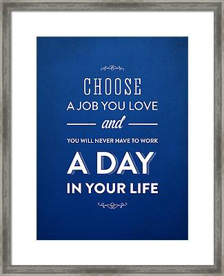 Choose A Job You Love Framed Print by Aged Pixel