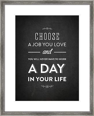 Choose A Job You Love - Dark Framed Print by Aged Pixel